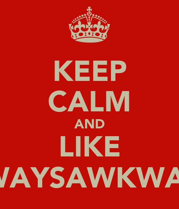 KEEP CALM AND LIKE ALWAYSAWKWARD