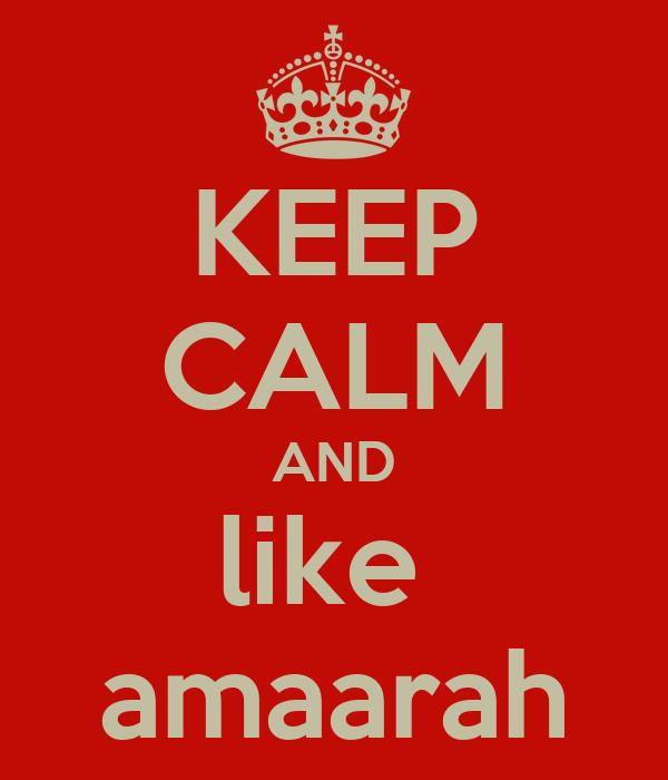 KEEP CALM AND like  amaarah