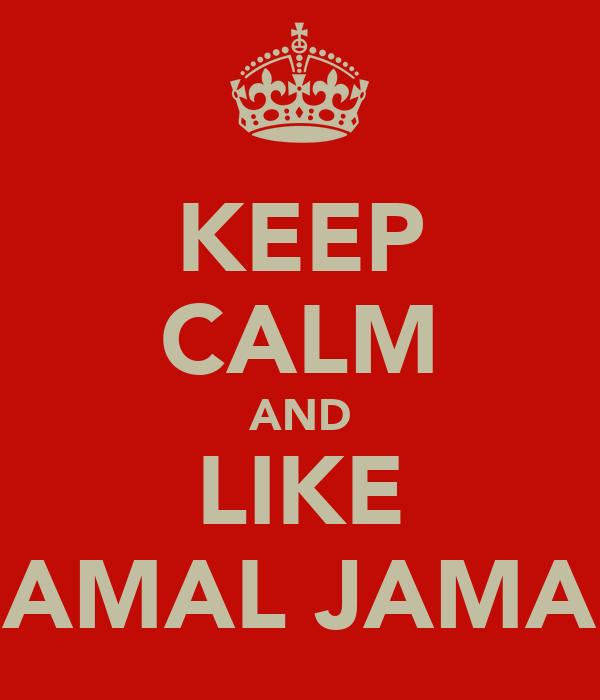 KEEP CALM AND LIKE AMAL JAMA