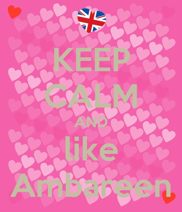 KEEP CALM AND like Ambareen