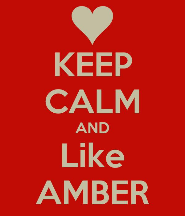 KEEP CALM AND Like AMBER