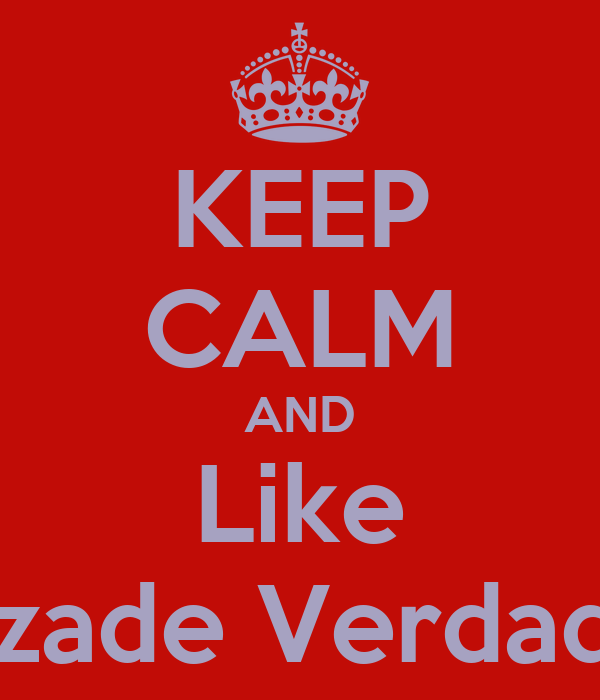 KEEP CALM AND Like ''Amizade Verdadeira''