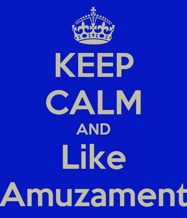 KEEP CALM AND Like Amuzament