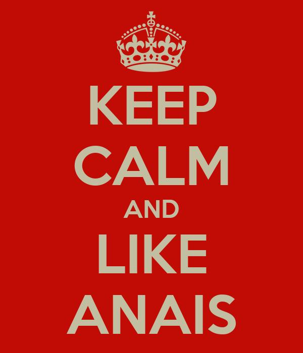KEEP CALM AND LIKE ANAIS