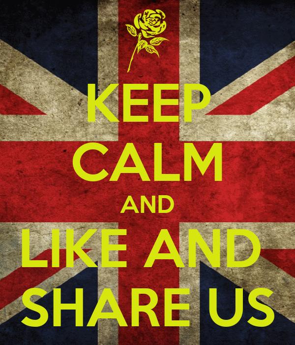 KEEP CALM AND LIKE AND  SHARE US