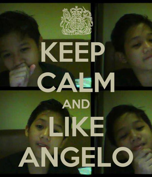 KEEP  CALM AND LIKE ANGELO
