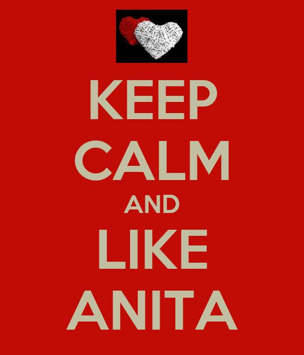 KEEP CALM AND LIKE ANITA