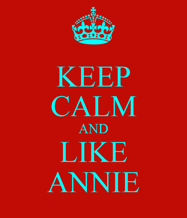 KEEP CALM AND LIKE ANNIE