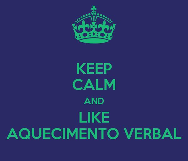 KEEP CALM AND LIKE AQUECIMENTO VERBAL