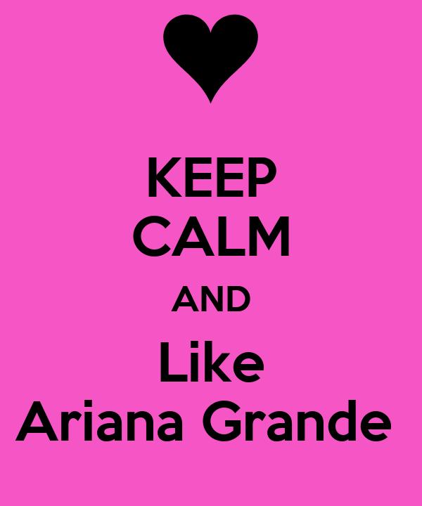 KEEP CALM AND Like Ariana Grande