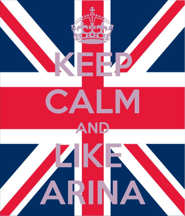 KEEP CALM AND LIKE  ARINA