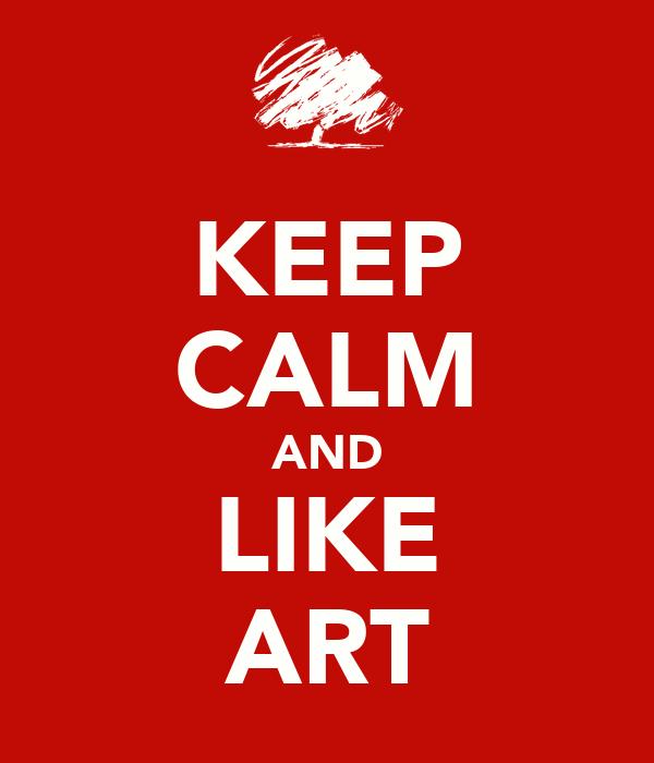 KEEP CALM AND LIKE ART