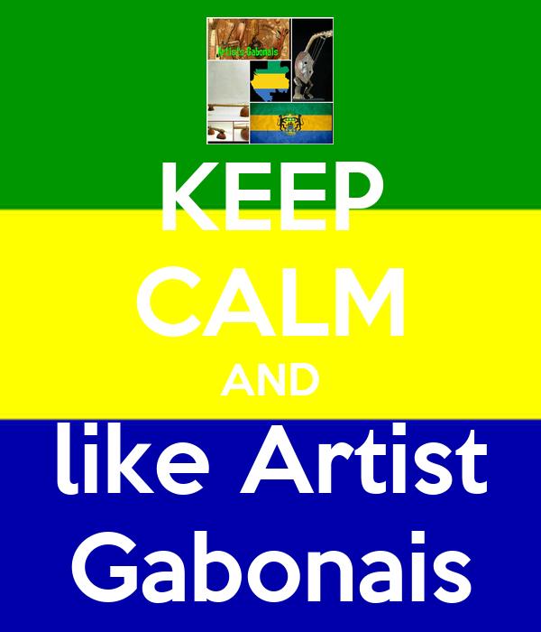 KEEP CALM AND like Artist Gabonais