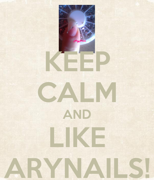 KEEP CALM AND LIKE ARYNAILS!