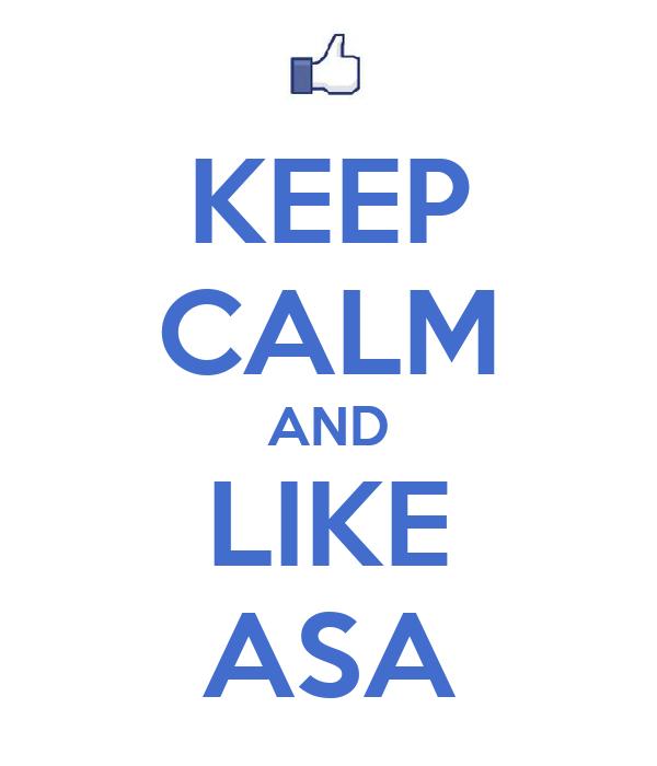 KEEP CALM AND LIKE ASA