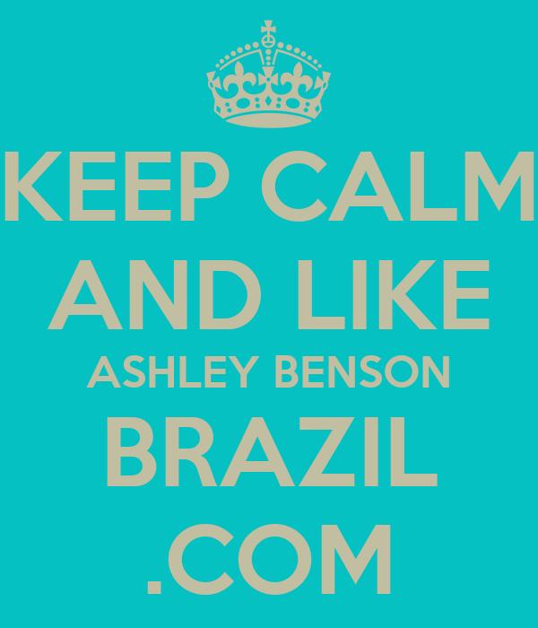 KEEP CALM AND LIKE ASHLEY BENSON BRAZIL .COM