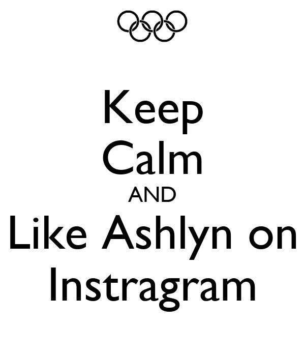 Keep Calm AND Like Ashlyn on Instragram