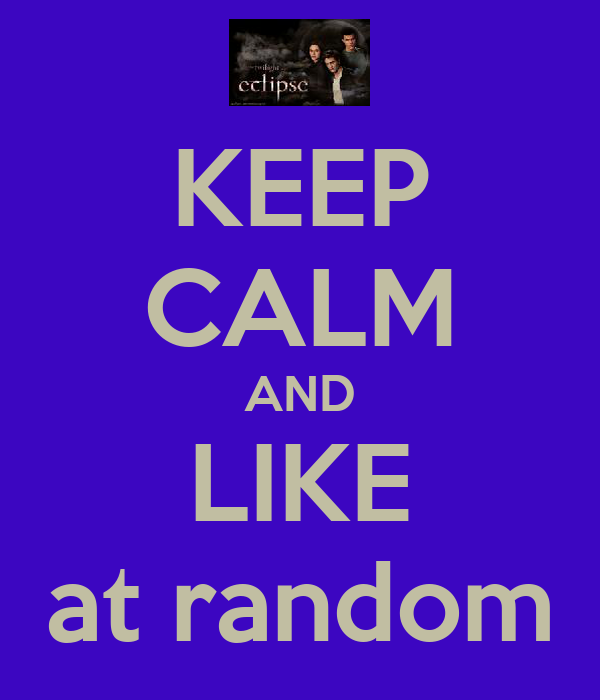KEEP CALM AND LIKE at random