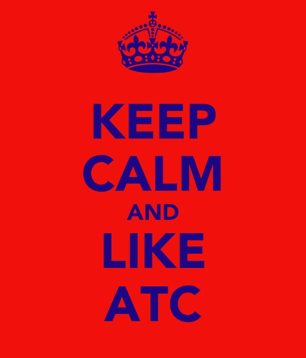 KEEP CALM AND LIKE ATC