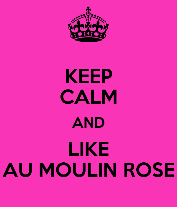 KEEP CALM AND LIKE AU MOULIN ROSE