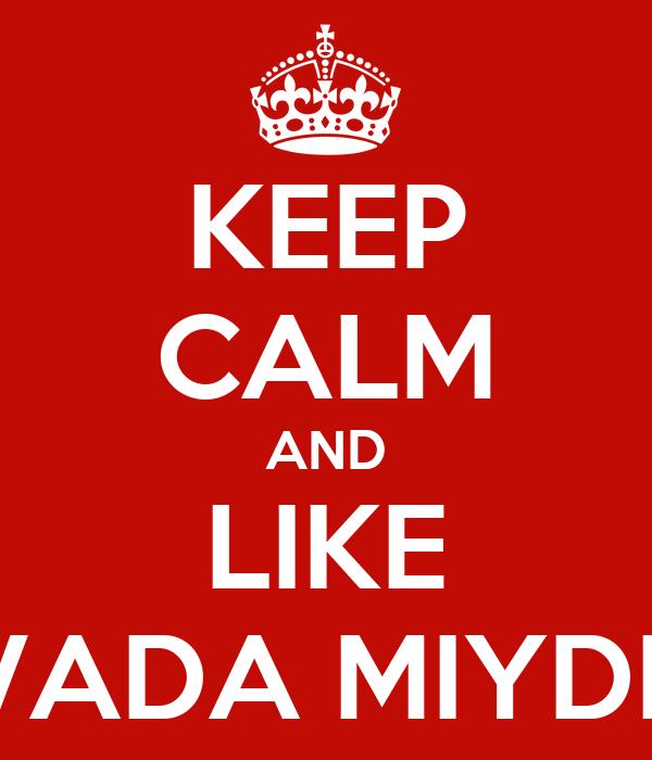 KEEP CALM AND LIKE AVADA MIYDI O