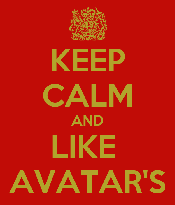 KEEP CALM AND LIKE  AVATAR'S
