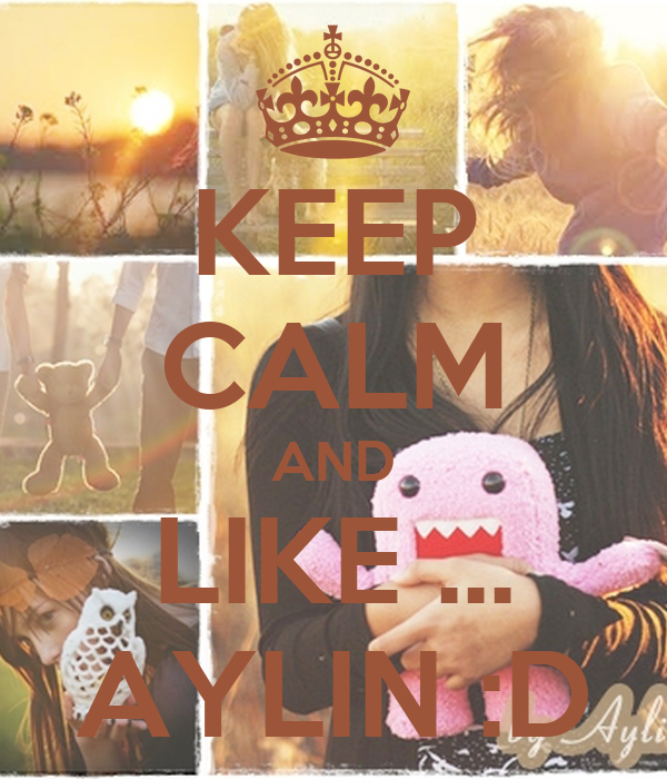 KEEP CALM AND LIKE ... AYLIN :D