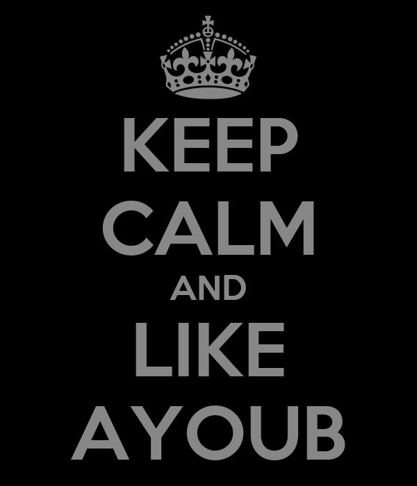 KEEP CALM AND LIKE AYOUB