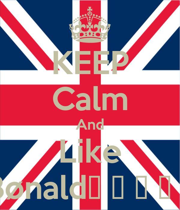 KEEP Calm And Like Bønald♦ ♫ ♪ ♀ ♂