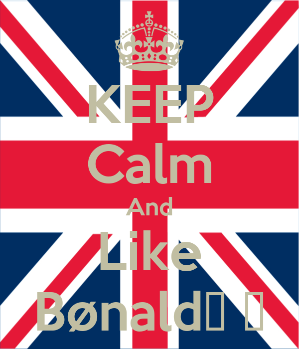 KEEP Calm And Like Bønald♦ ♫