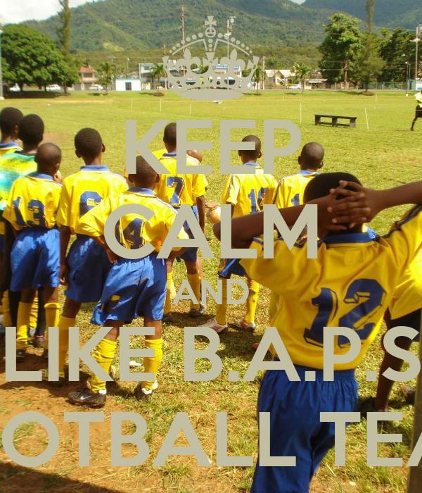 KEEP CALM AND LIKE B.A.P.S FOOTBALL TEAM