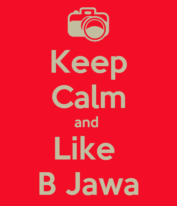 Keep Calm and  Like  B Jawa