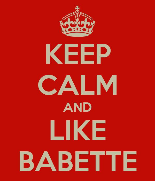 KEEP CALM AND LIKE BABETTE