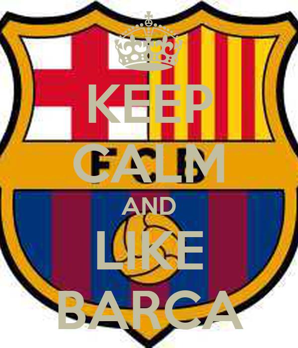 KEEP CALM AND LIKE BARCA