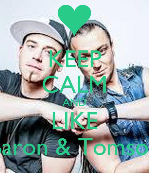 KEEP CALM AND LIKE Baron & Tomson