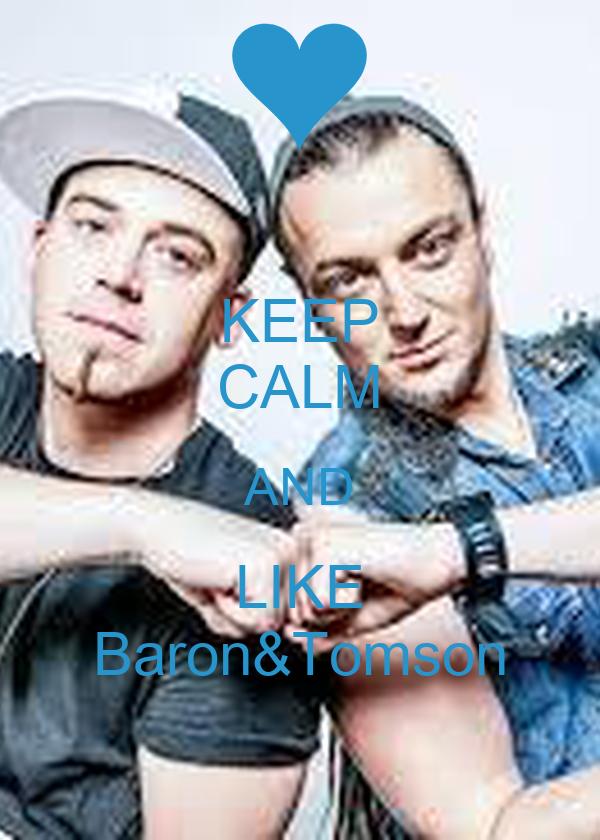 KEEP CALM AND LIKE Baron&Tomson