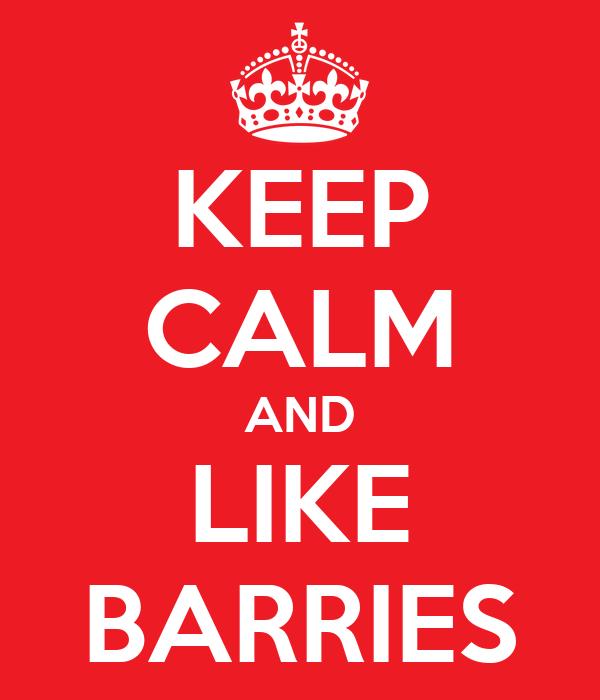 KEEP CALM AND LIKE BARRIES