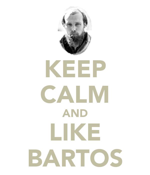 KEEP CALM AND LIKE BARTOS