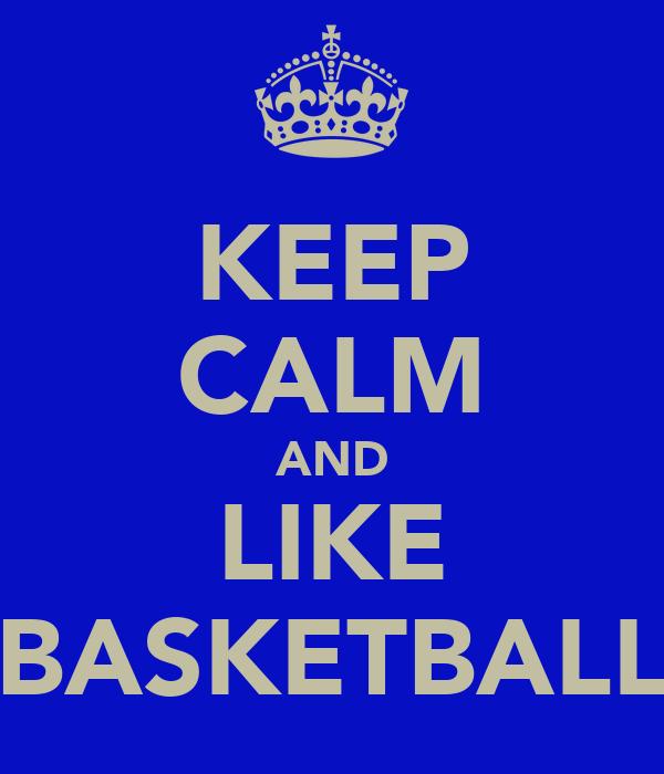 KEEP CALM AND LIKE BASKETBALL