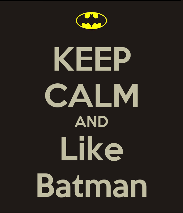 KEEP CALM AND Like Batman
