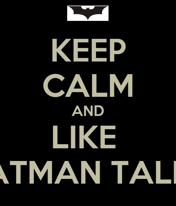 KEEP CALM AND LIKE  BATMAN TALKS