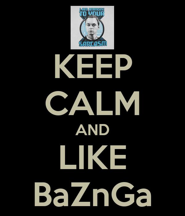 KEEP CALM AND LIKE BaZnGa