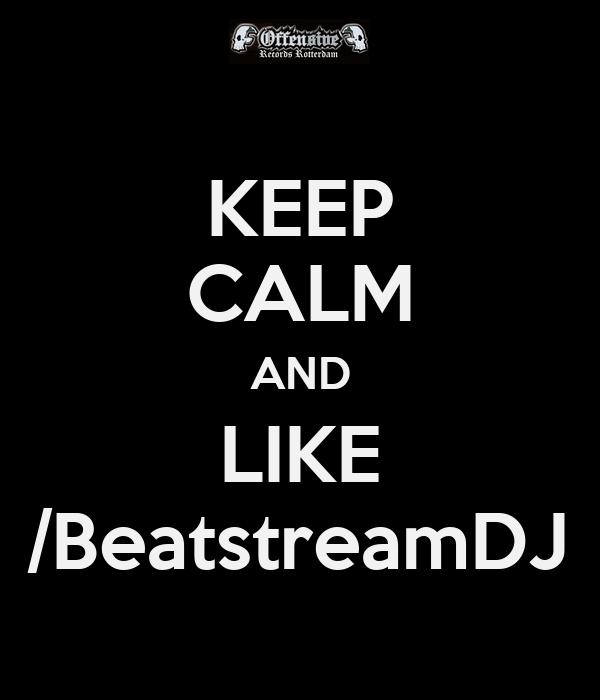 KEEP CALM AND LIKE /BeatstreamDJ
