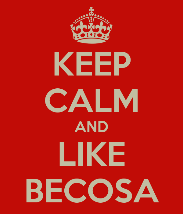 KEEP CALM AND LIKE BECOSA