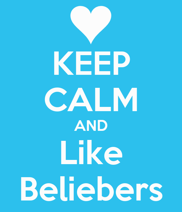 KEEP CALM AND Like Beliebers