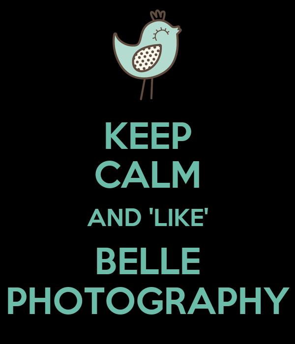 KEEP CALM AND 'LIKE' BELLE PHOTOGRAPHY