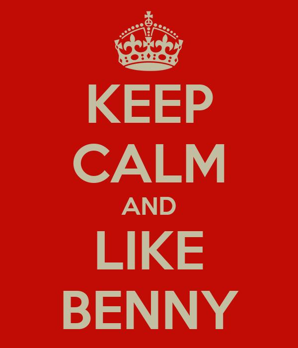KEEP CALM AND LIKE BENNY