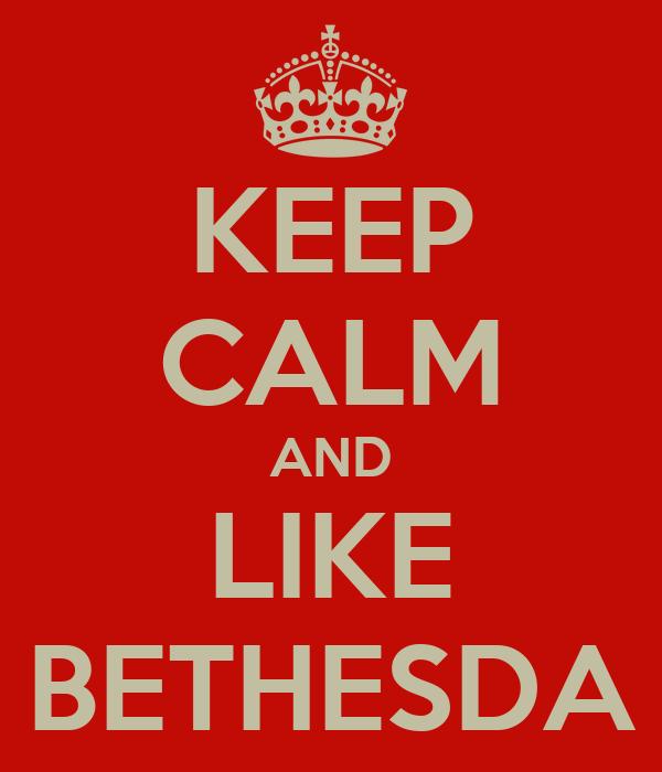 KEEP CALM AND LIKE BETHESDA