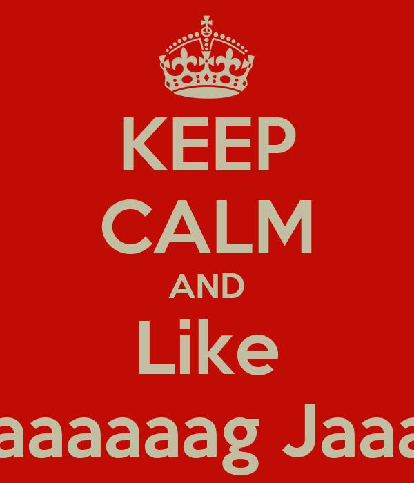 KEEP CALM AND Like Bhaaaaaaag Jaaaaaa