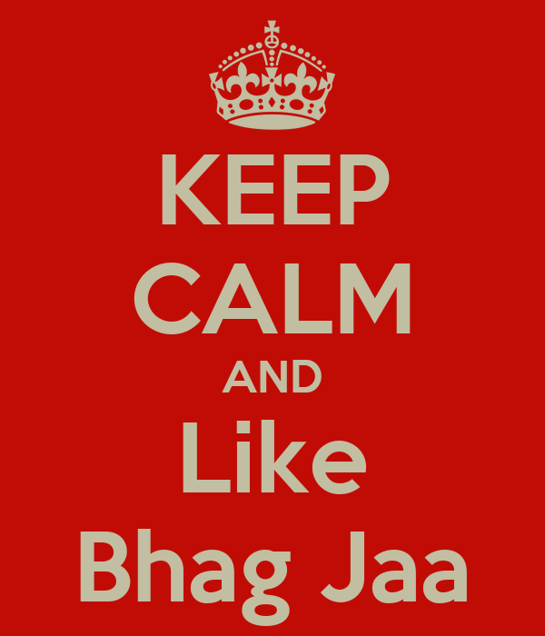 KEEP CALM AND Like Bhag Jaa